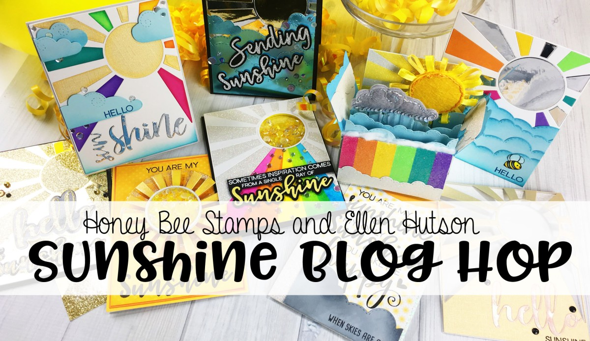 I've got Sunshine on a Cloudy Day.... Honey Bee Stamps and Ellen Hutson BLOG HOP!